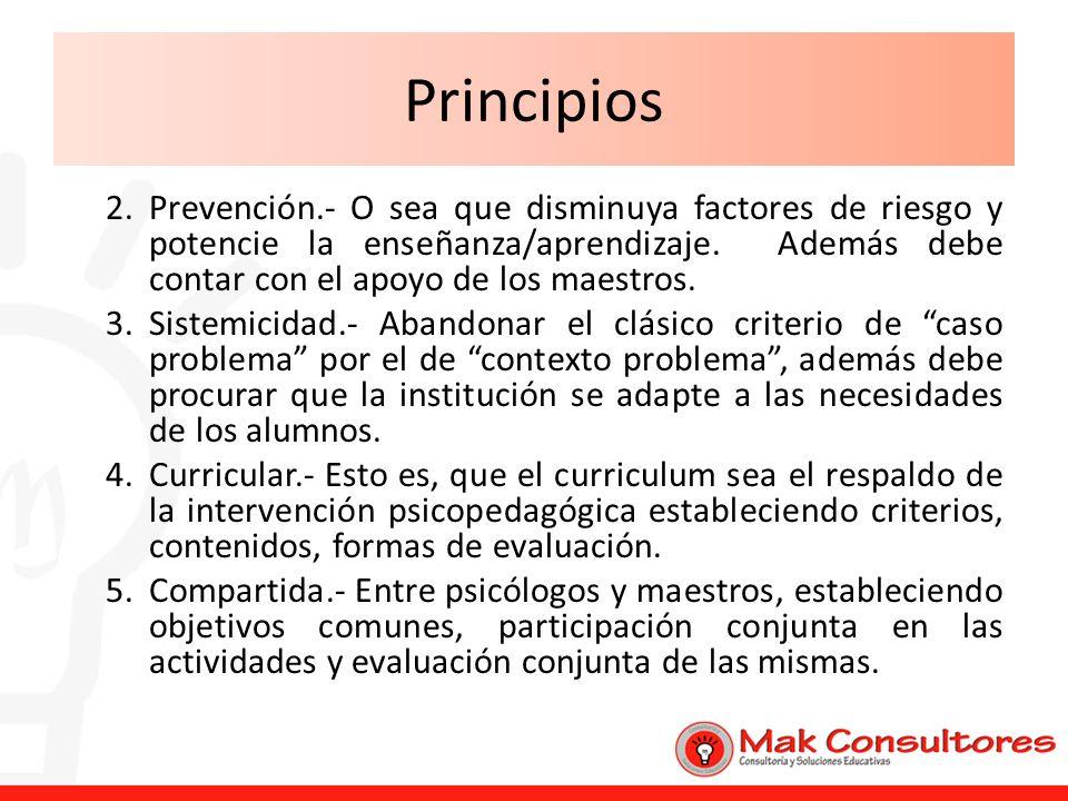 Principios 2.Prevención.- O sea que disminuya factores de riesgo y potencie la enseñanza/aprendizaje. Además debe contar con el apoyo de los maestros.
