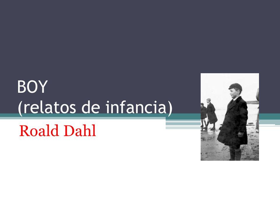 ROALD DAHL (1916- 1990) Nació en Llandaf, un pueblecito del País de Gales, en 1916, en el seno de una familia acomodada de origen noruego.