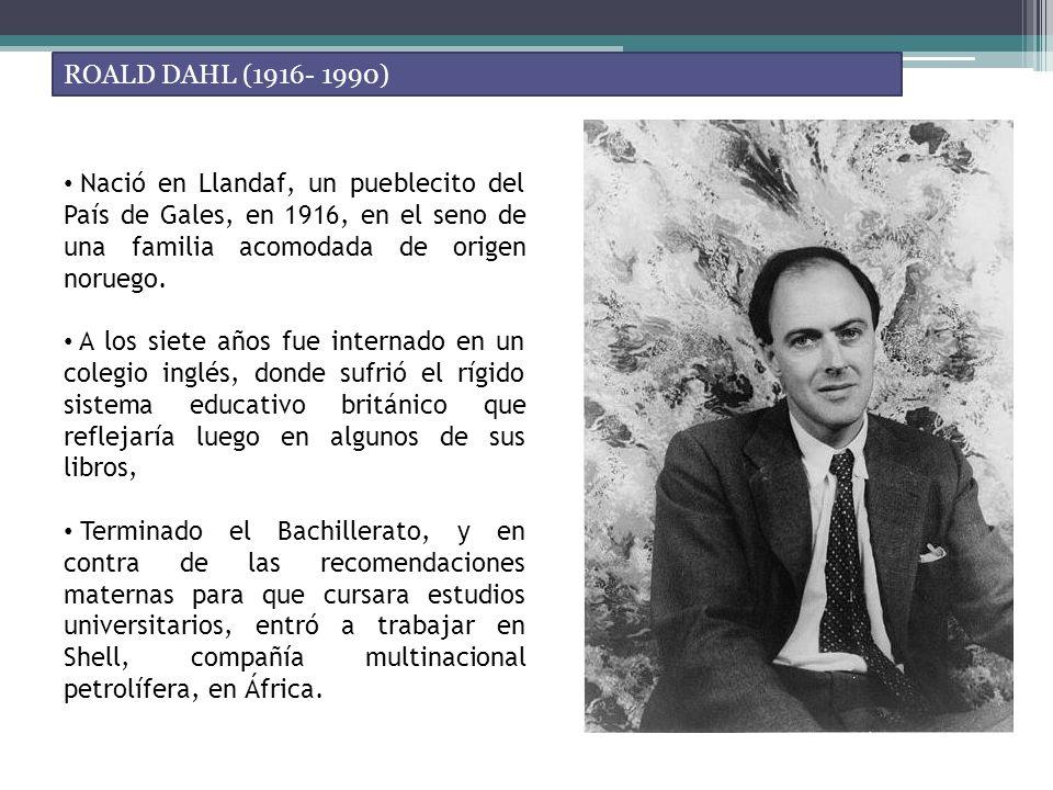 ROALD DAHL (1916- 1990) En África fue donde le sorprendió la II Guerra Mundial, en la que tomó parte.