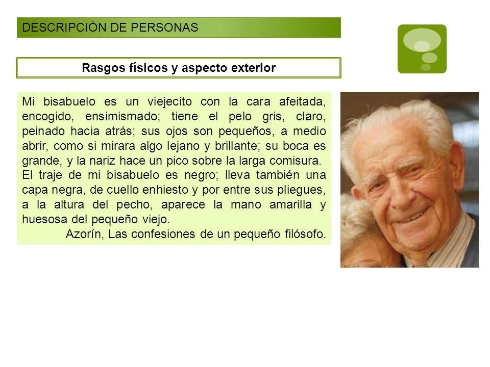 DESCRIPCIÓN DE PERSONAS Rasgos físicos y aspecto exterior Mi bisabuelo es un viejecito con la cara afeitada, encogido, ensimismado; tiene el pelo gris