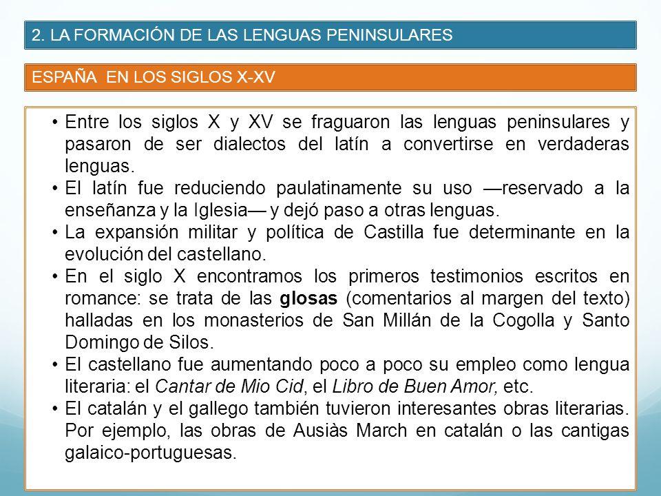 2. LA FORMACIÓN DE LAS LENGUAS PENINSULARES ESPAÑA EN LOS SIGLOS X-XV Entre los siglos X y XV se fraguaron las lenguas peninsulares y pasaron de ser d