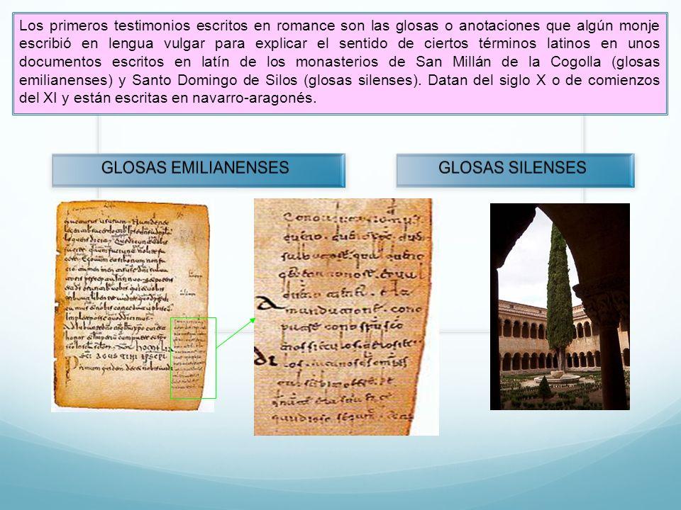 Los primeros testimonios escritos en romance son las glosas o anotaciones que algún monje escribió en lengua vulgar para explicar el sentido de cierto