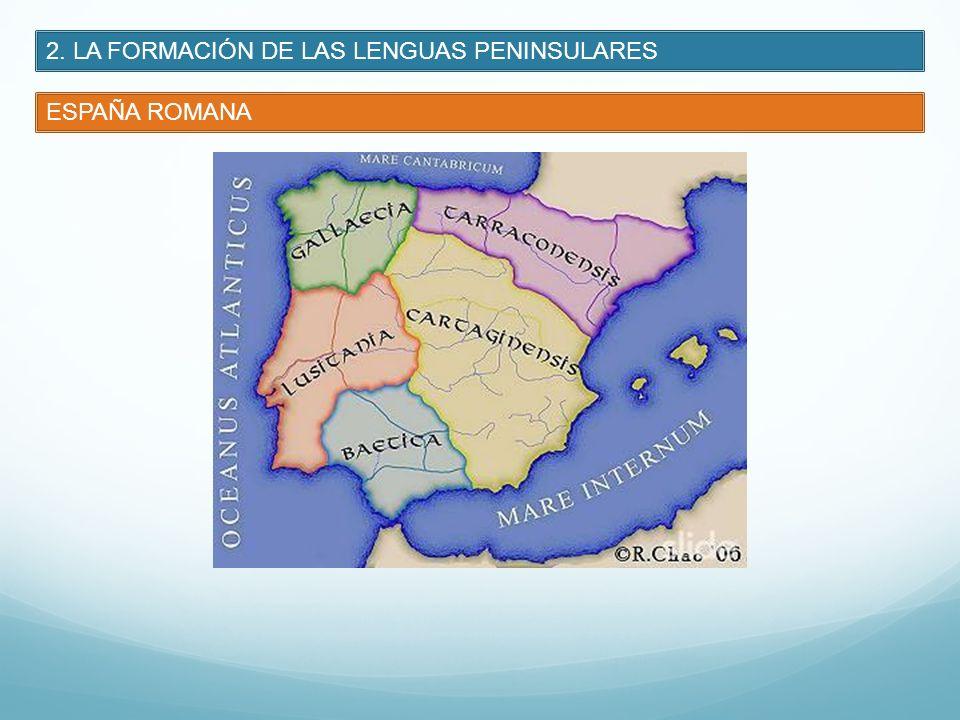 2. LA FORMACIÓN DE LAS LENGUAS PENINSULARES ESPAÑA ROMANA