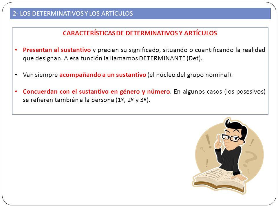 2- LOS DETERMINATIVOS Y LOS ARTÍCULOS CARACTERÍSTICAS DE DETERMINATIVOS Y ARTÍCULOS Presentan al sustantivo y precian su significado, situando o cuant