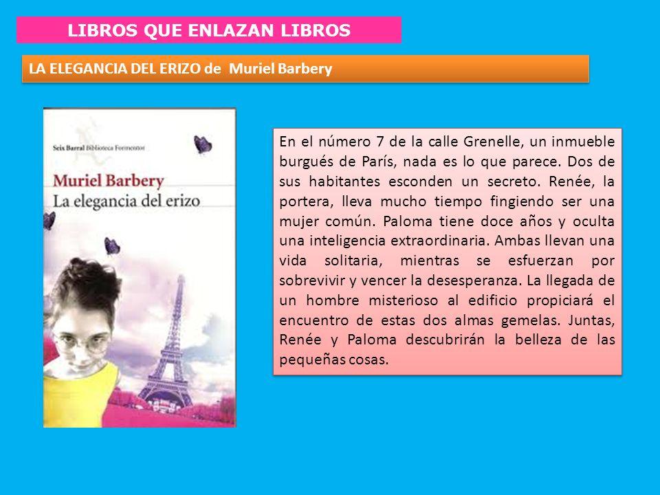 LIBROS QUE ENLAZAN LIBROS LA ELEGANCIA DEL ERIZO de Muriel Barbery En el número 7 de la calle Grenelle, un inmueble burgués de París, nada es lo que p