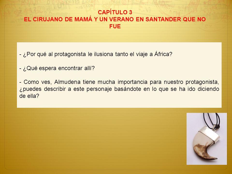 CAPÍTULO 3 EL CIRUJANO DE MAMÁ Y UN VERANO EN SANTANDER QUE NO FUE - ¿Por qué al protagonista le ilusiona tanto el viaje a África? - ¿Qué espera encon