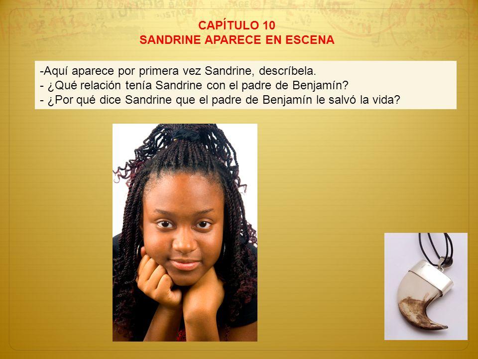 CAPÍTULO 10 SANDRINE APARECE EN ESCENA -Aquí aparece por primera vez Sandrine, descríbela. - ¿Qué relación tenía Sandrine con el padre de Benjamín? -