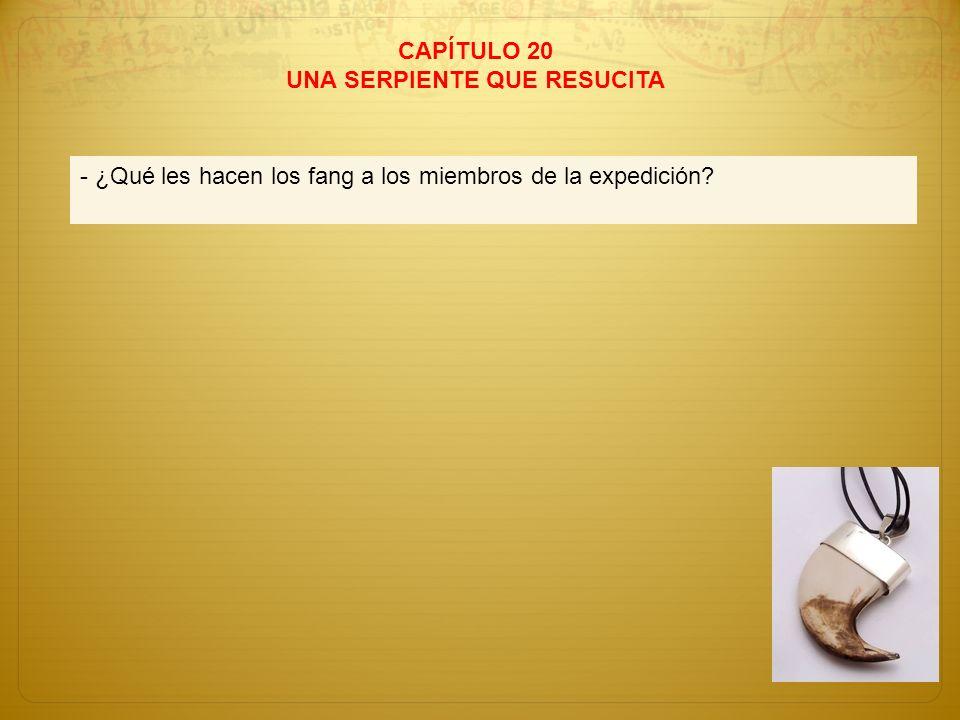 CAPÍTULO 20 UNA SERPIENTE QUE RESUCITA - ¿Qué les hacen los fang a los miembros de la expedición?