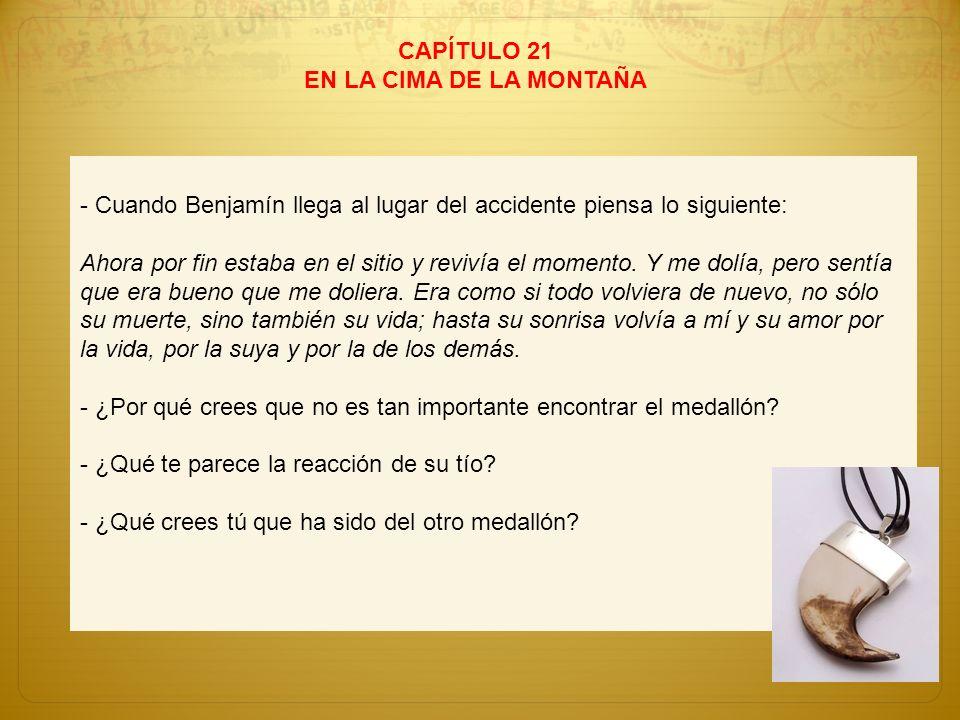 CAPÍTULO 21 EN LA CIMA DE LA MONTAÑA - Cuando Benjamín llega al lugar del accidente piensa lo siguiente: Ahora por fin estaba en el sitio y revivía el