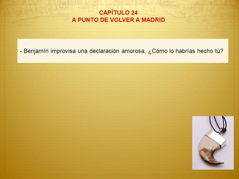 CAPÍTULO 24 A PUNTO DE VOLVER A MADRID - Benjamín improvisa una declaración amorosa, ¿Cómo lo habrías hecho tú?