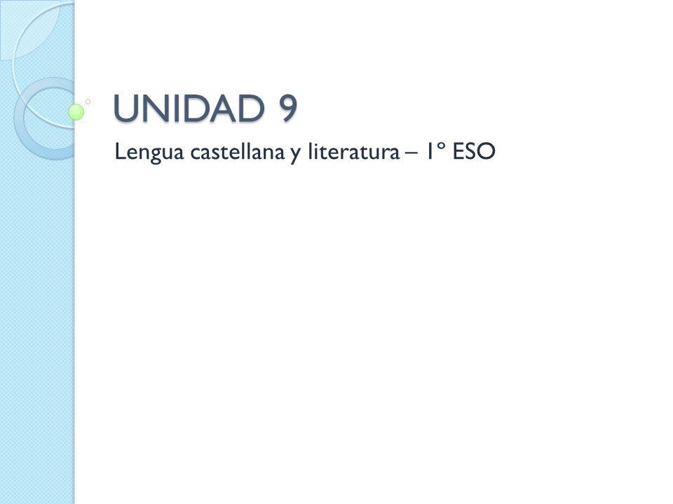 UNIDAD 9 Lengua castellana y literatura – 1º ESO