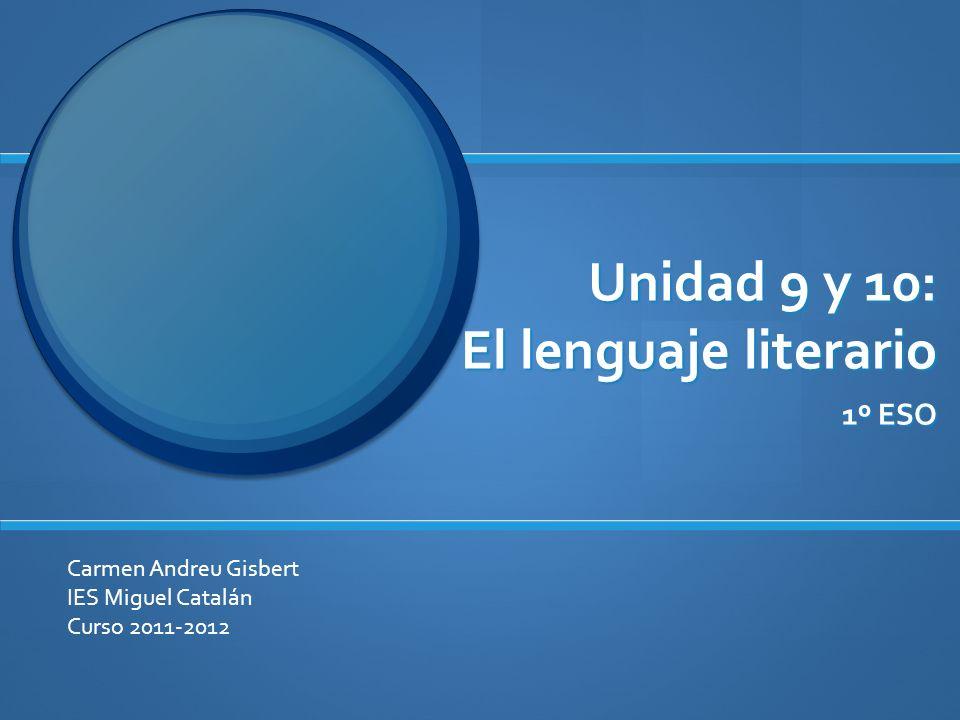 Unidad 9 y 10: El lenguaje literario 1º ESO Carmen Andreu Gisbert IES Miguel Catalán Curso 2011-2012