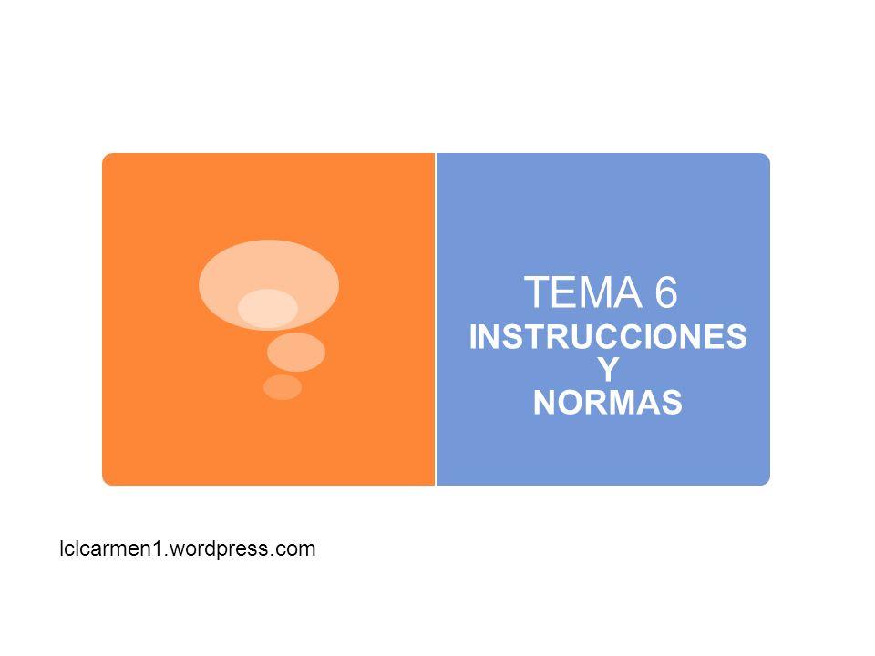 TEMA 6 INSTRUCCIONES Y NORMAS lclcarmen1.wordpress.com
