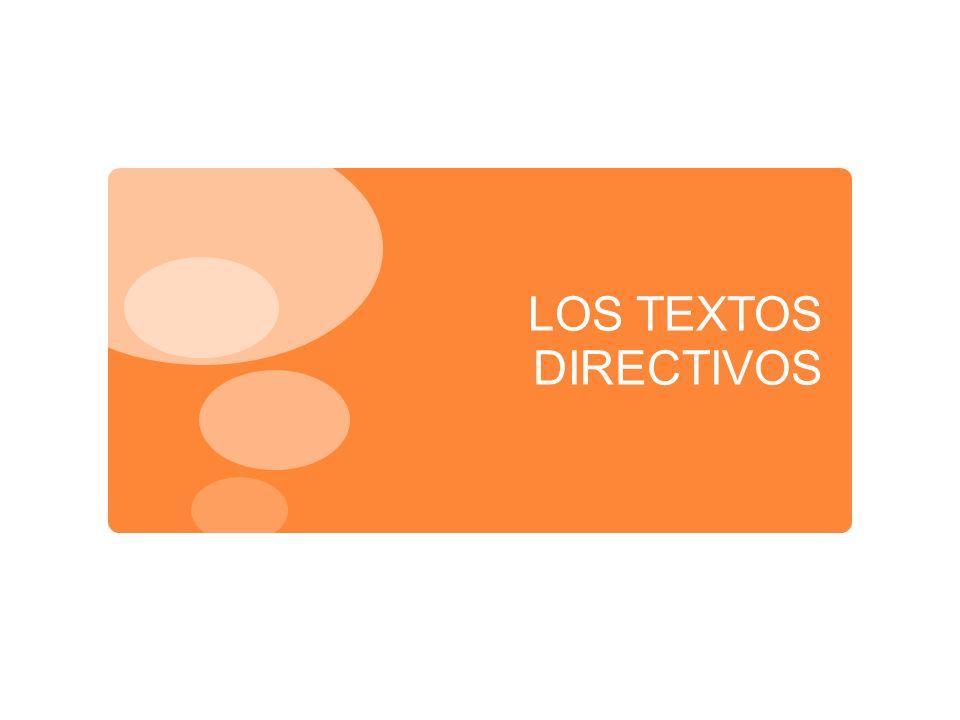 Los textos directivos son los que tienen como objetivo: DIRIGIR GUIAR ACONSEJAR ORDENAR