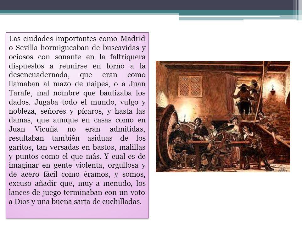Las ciudades importantes como Madrid o Sevilla hormigueaban de buscavidas y ociosos con sonante en la faltriquera dispuestos a reunirse en torno a la