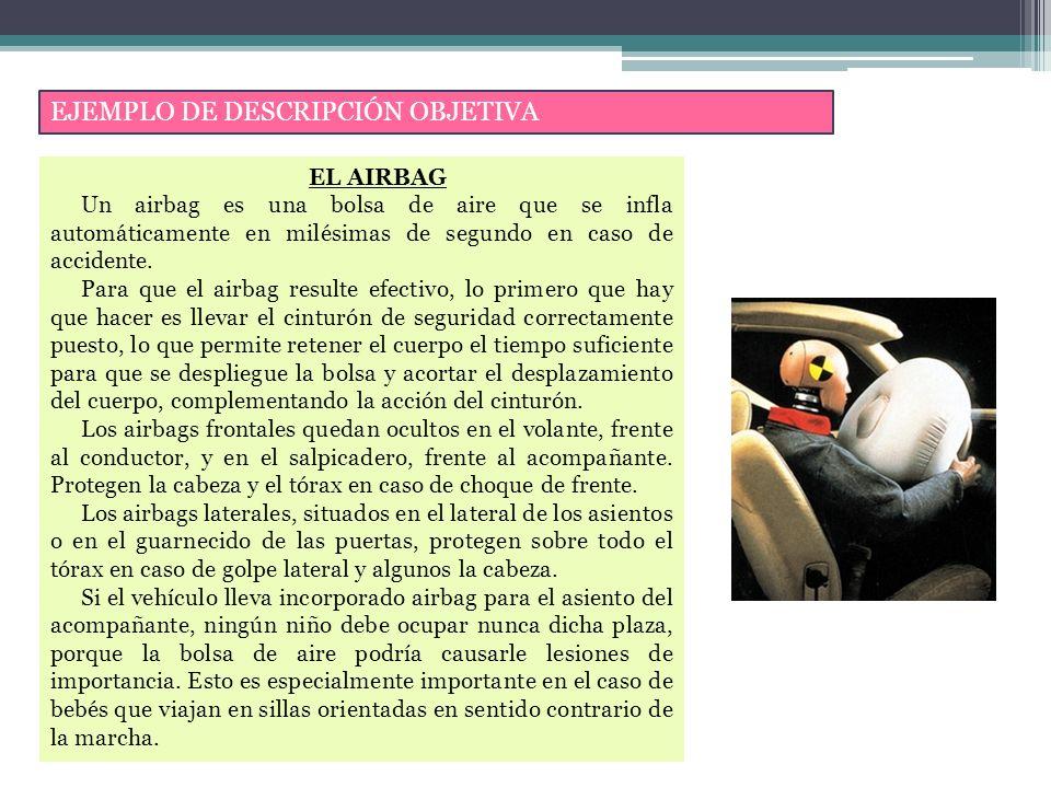 EJEMPLO DE DESCRIPCIÓN OBJETIVA EL AIRBAG Un airbag es una bolsa de aire que se infla automáticamente en milésimas de segundo en caso de accidente.