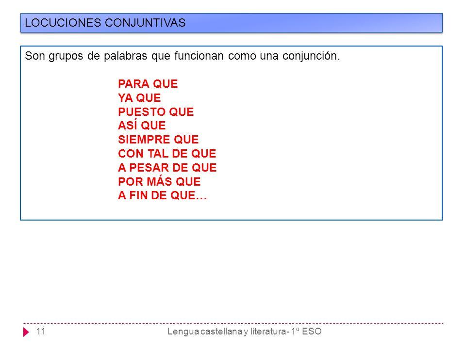 Lengua castellana y literatura- 1º ESO11 LOCUCIONES CONJUNTIVAS Son grupos de palabras que funcionan como una conjunción. PARA QUE YA QUE PUESTO QUE A