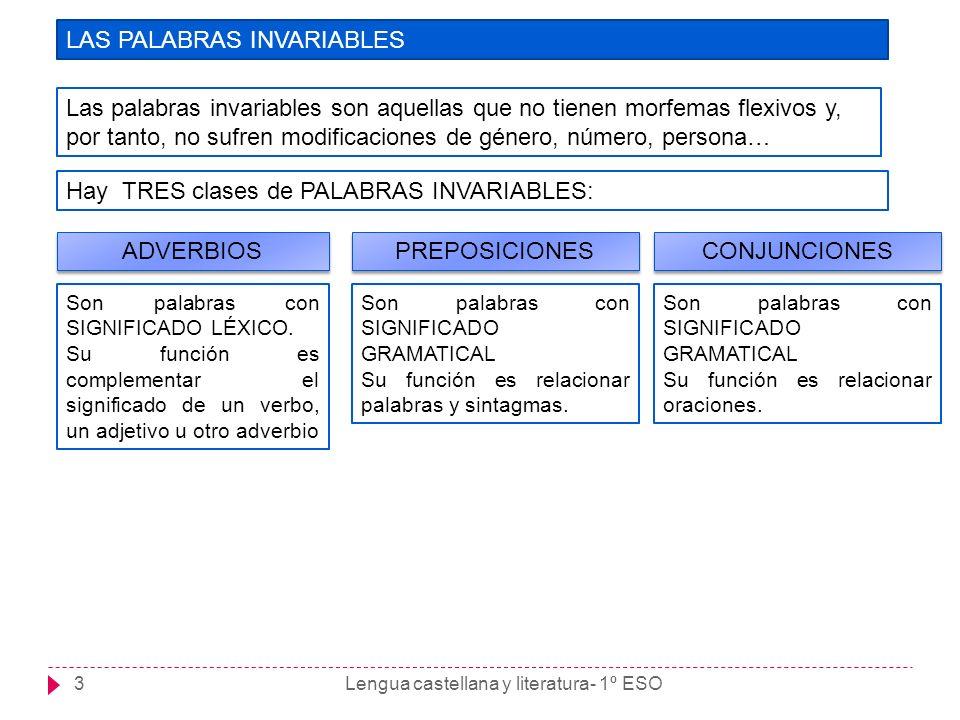 Lengua castellana y literatura- 1º ESO4 LOS ADVERBIOS Los ADVERBIOS son palabras invariables cuya función consiste básicamente en COMPLEMENTAR el significado de un VERBO, de un ADJETIVO o de un ADVERBIO.