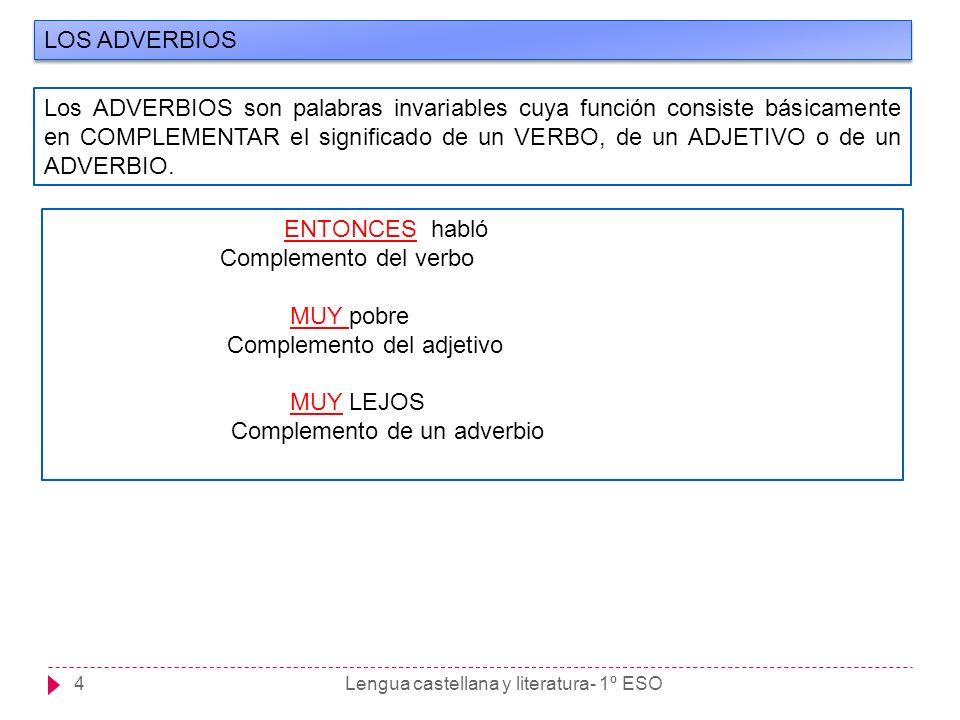 Lengua castellana y literatura- 1º ESO4 LOS ADVERBIOS Los ADVERBIOS son palabras invariables cuya función consiste básicamente en COMPLEMENTAR el sign