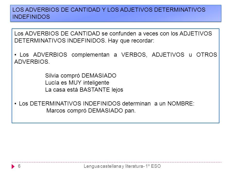 Lengua castellana y literatura- 1º ESO6 LOS ADVERBIOS DE CANTIDAD Y LOS ADJETIVOS DETERMINATIVOS INDEFINIDOS Los ADVERBIOS DE CANTIDAD se confunden a