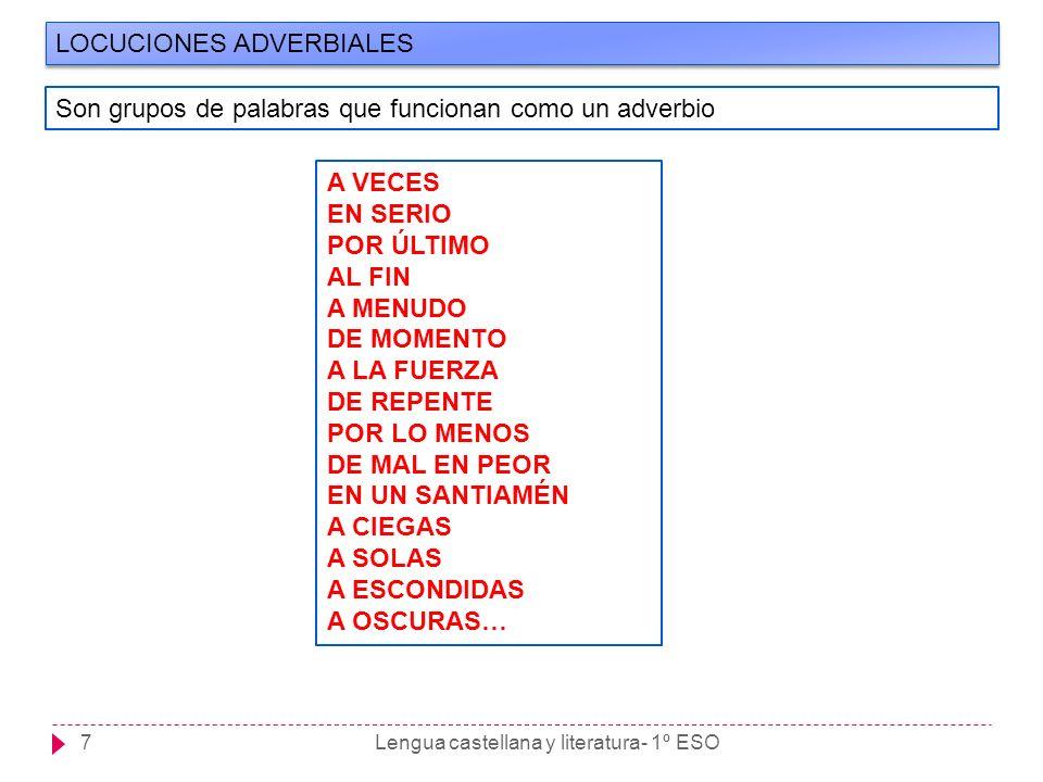 Lengua castellana y literatura- 1º ESO7 LOCUCIONES ADVERBIALES Son grupos de palabras que funcionan como un adverbio A VECES EN SERIO POR ÚLTIMO AL FI