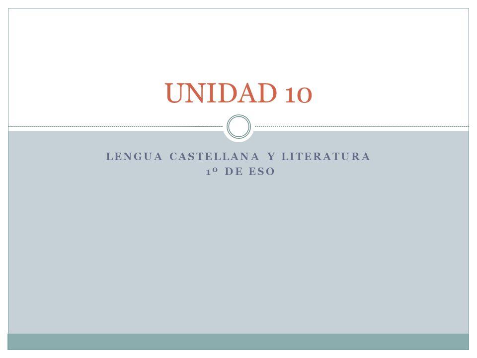 LENGUA CASTELLANA Y LITERATURA 1º DE ESO UNIDAD 10