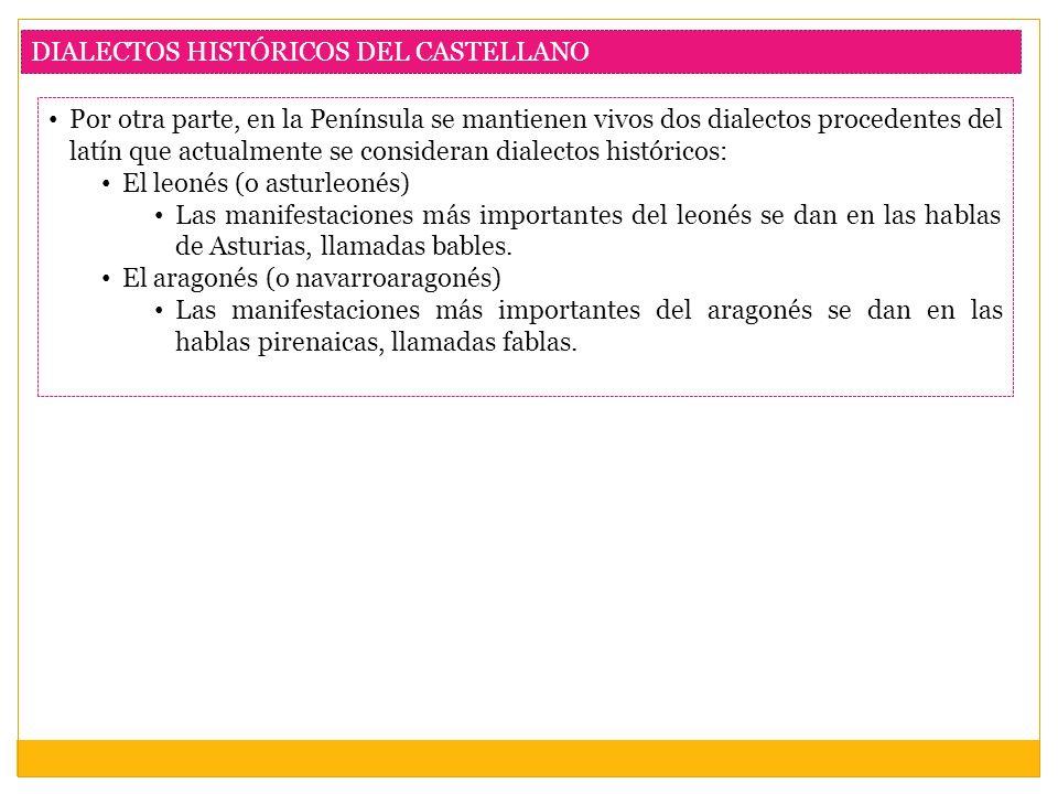 DIALECTOS HISTÓRICOS DEL CASTELLANO Por otra parte, en la Península se mantienen vivos dos dialectos procedentes del latín que actualmente se consider