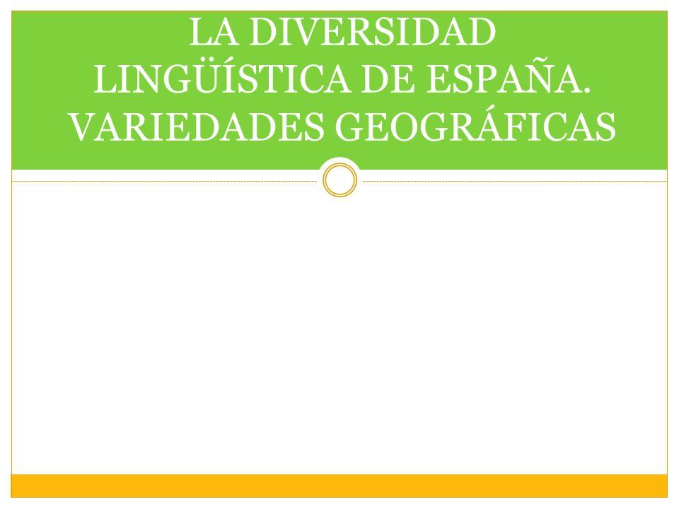 LA DIVERSIDAD LINGÜÍSTICA DE ESPAÑA. VARIEDADES GEOGRÁFICAS