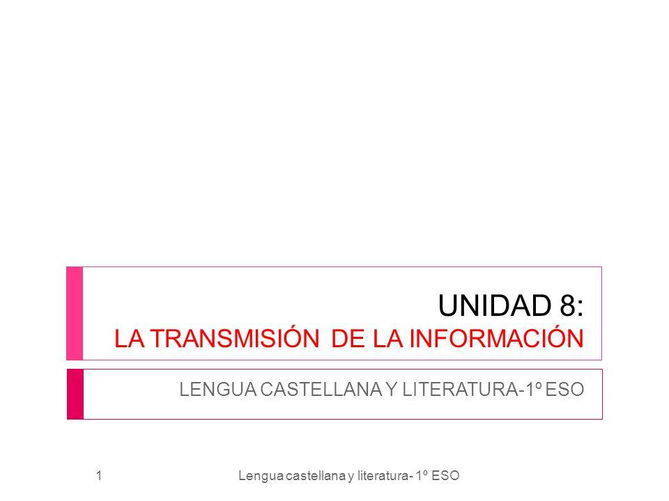 UNIDAD 8: LA TRANSMISIÓN DE LA INFORMACIÓN LENGUA CASTELLANA Y LITERATURA-1º ESO 1Lengua castellana y literatura- 1º ESO