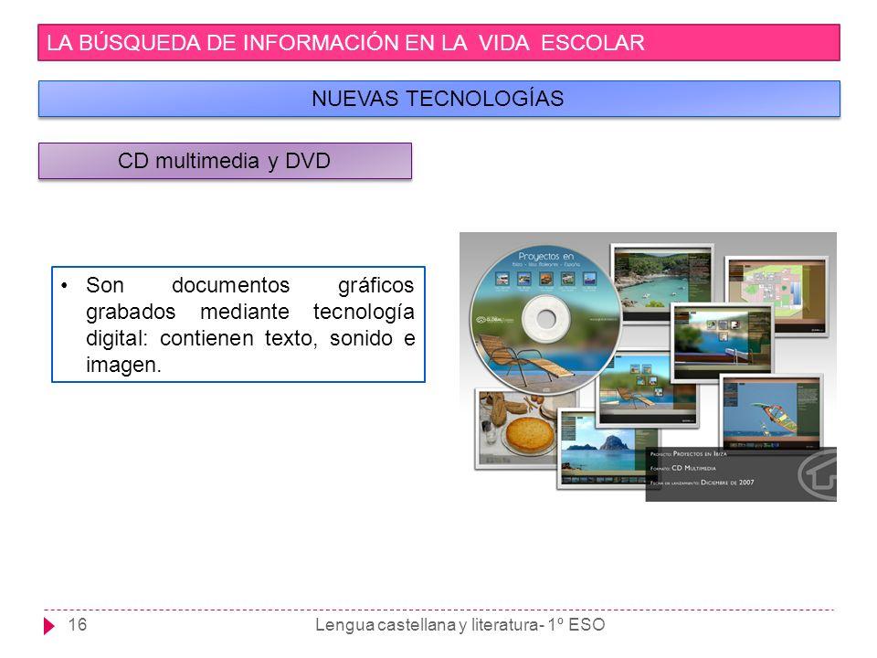 Lengua castellana y literatura- 1º ESO16 LA BÚSQUEDA DE INFORMACIÓN EN LA VIDA ESCOLAR NUEVAS TECNOLOGÍAS Son documentos gráficos grabados mediante te