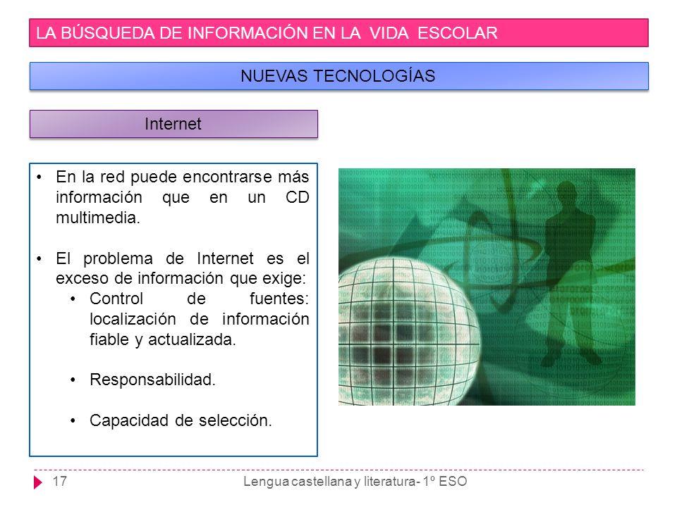 Lengua castellana y literatura- 1º ESO17 LA BÚSQUEDA DE INFORMACIÓN EN LA VIDA ESCOLAR NUEVAS TECNOLOGÍAS En la red puede encontrarse más información