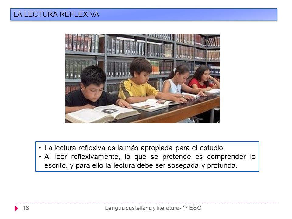 Lengua castellana y literatura- 1º ESO18 LA LECTURA REFLEXIVA La lectura reflexiva es la más apropiada para el estudio. Al leer reflexivamente, lo que
