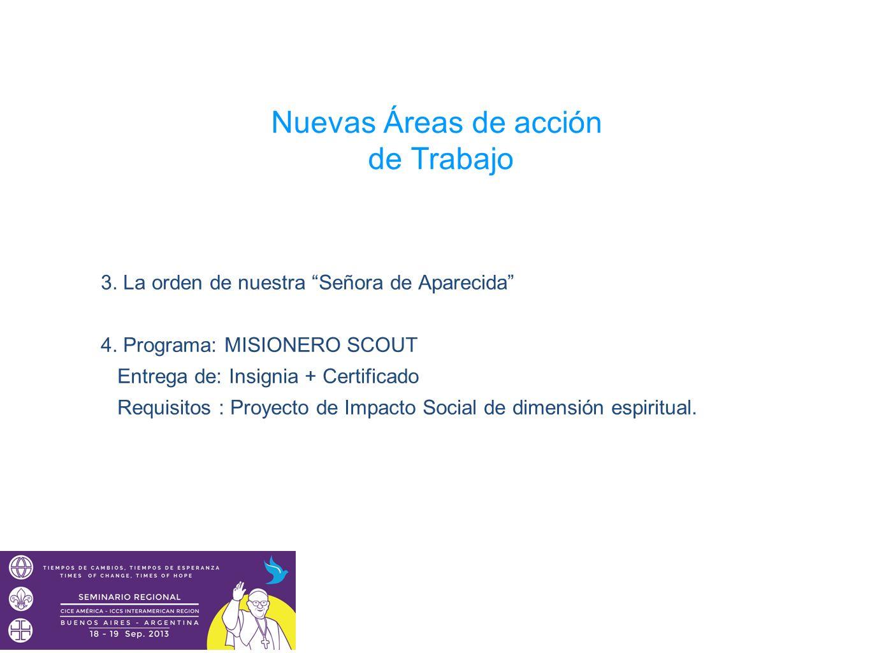 Nuevas Áreas de acción de Trabajo 3. La orden de nuestra Señora de Aparecida 4. Programa: MISIONERO SCOUT Entrega de: Insignia + Certificado Requisito