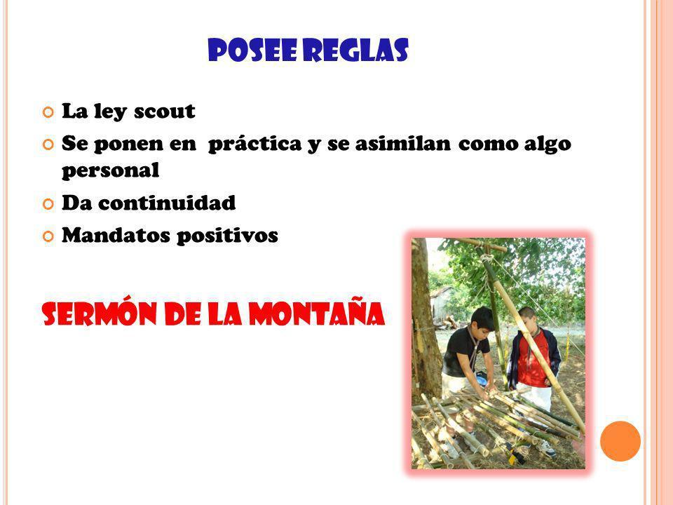 POSEE REGLAS La ley scout Se ponen en práctica y se asimilan como algo personal Da continuidad Mandatos positivos SERMÓN DE LA MONTAÑA