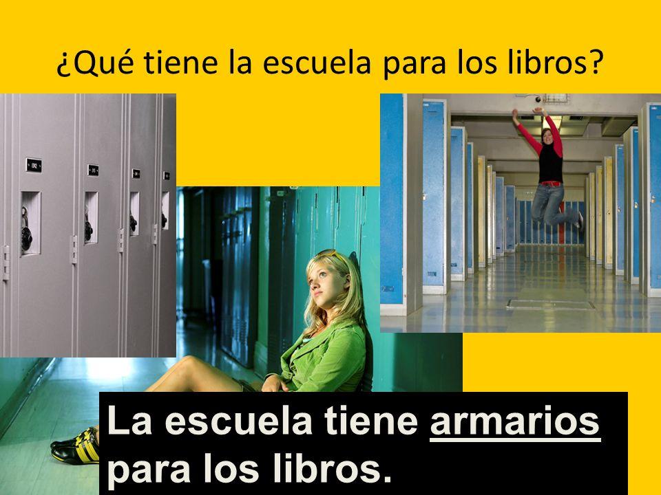 ¿Qué tiene la escuela para los libros? La escuela tiene armarios para los libros.