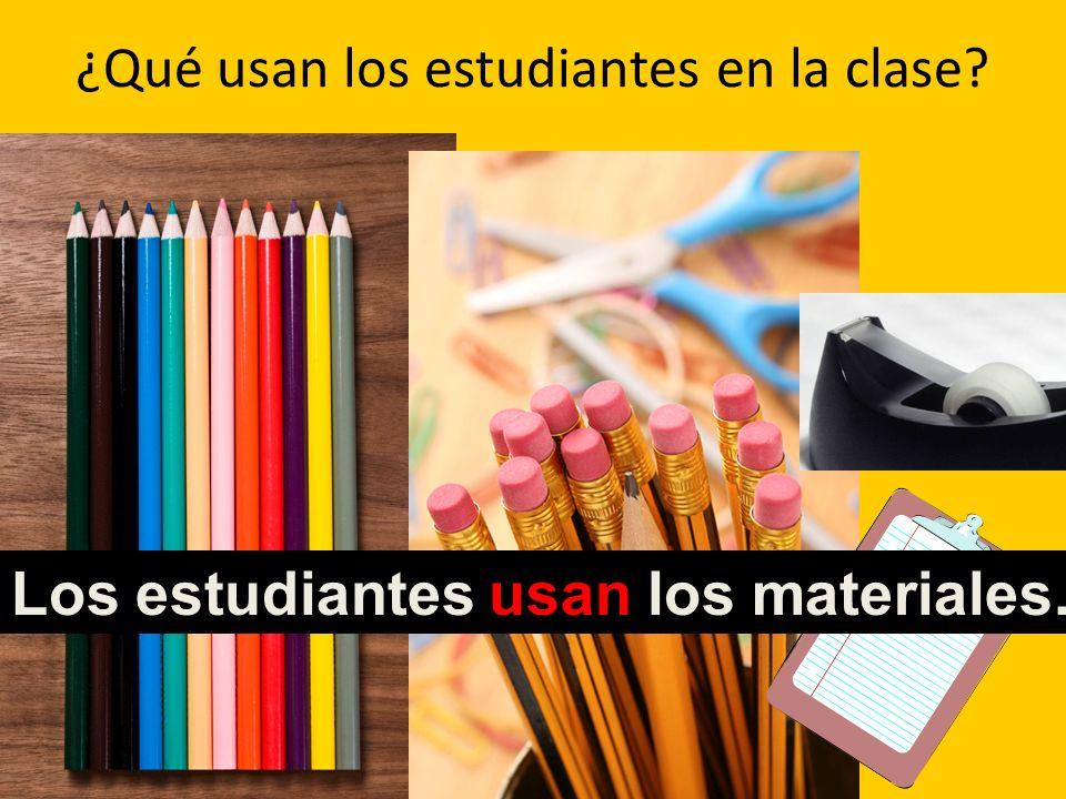 ¿Qué usan los estudiantes en la clase? Los estudiantes usan los materiales.