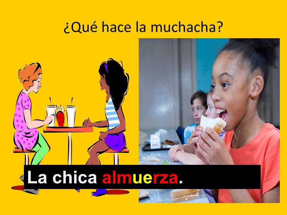 ¿Qué hace la muchacha? La chica almuerza.