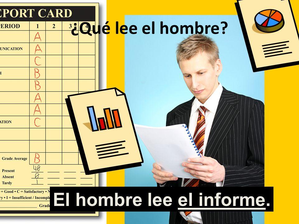 ¿Qué lee el hombre? El hombre lee el informe.