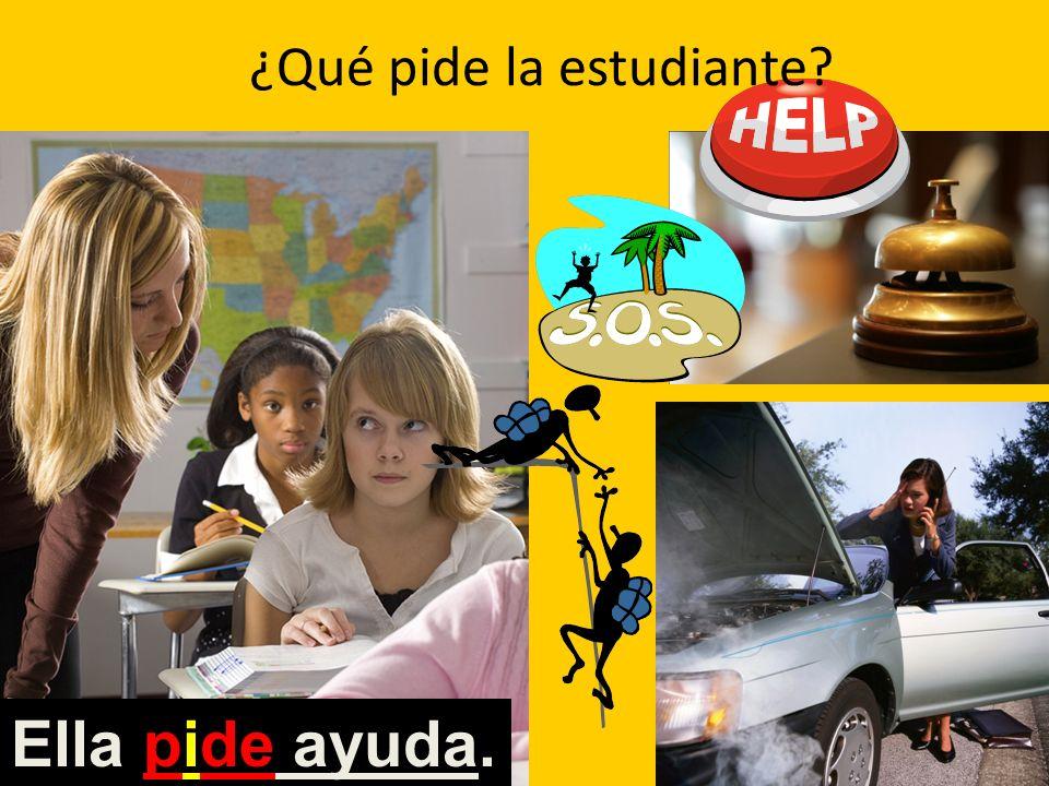 ¿Qué pide la estudiante? Ella pide ayuda.