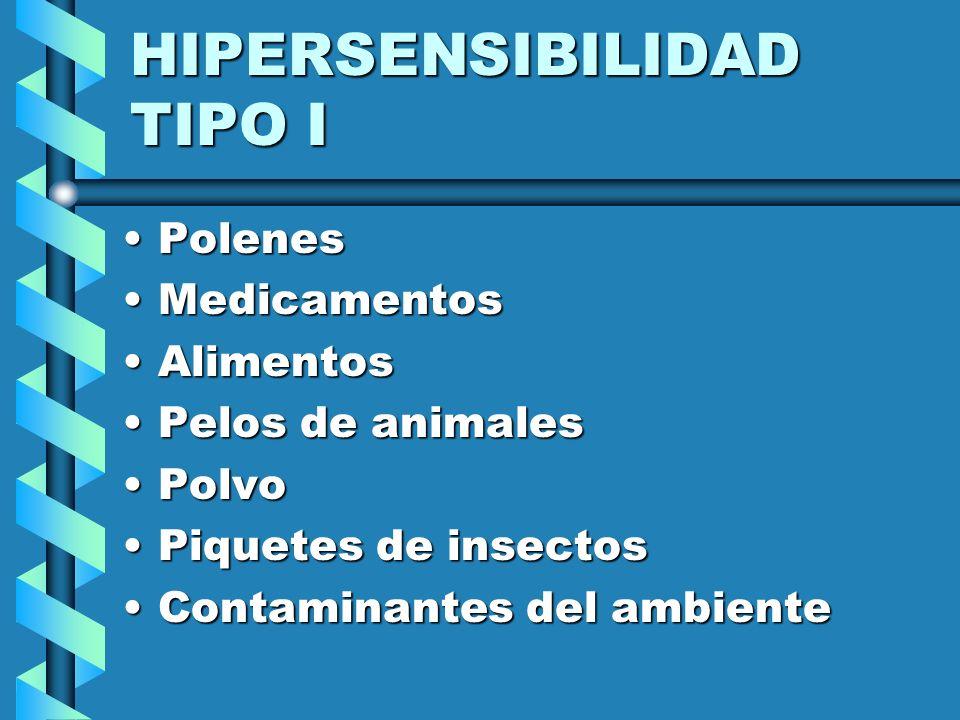 HIPERSENSIBILIDAD TIPO I PolenesPolenes MedicamentosMedicamentos AlimentosAlimentos Pelos de animalesPelos de animales PolvoPolvo Piquetes de insectos