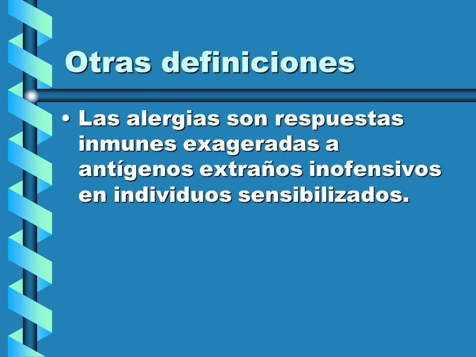 Otras definiciones Las alergias son respuestas inmunes exageradas a antígenos extraños inofensivos en individuos sensibilizados.Las alergias son respu