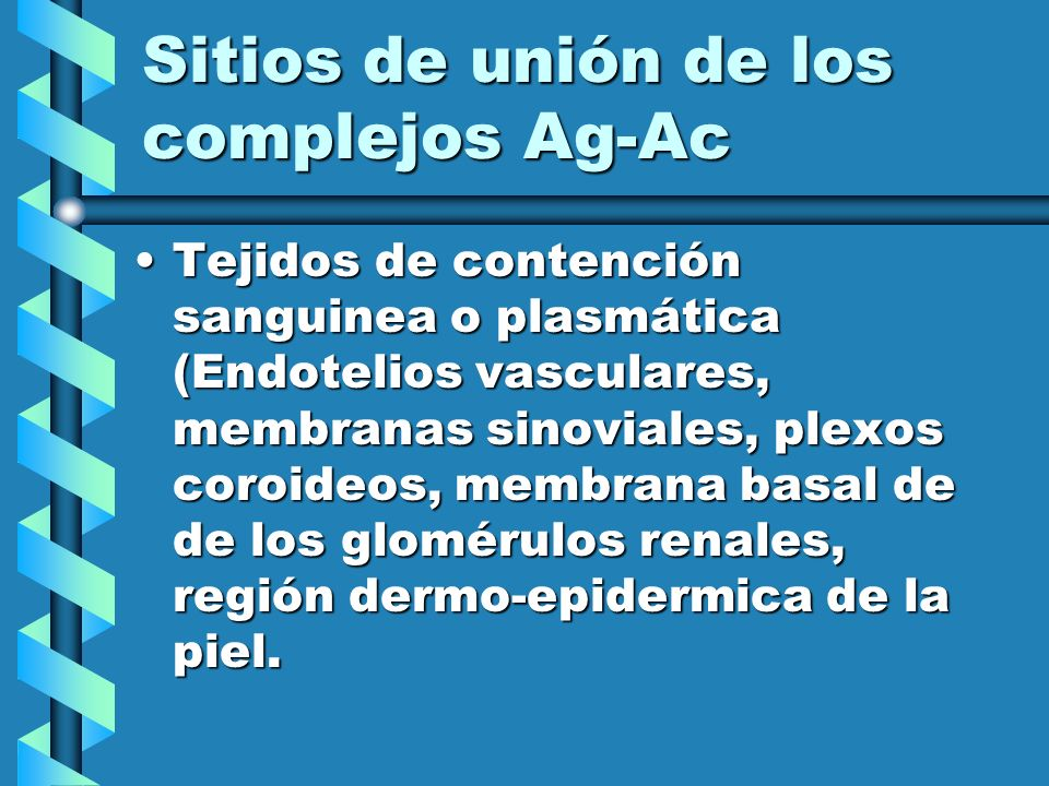 Sitios de unión de los complejos Ag-Ac Tejidos de contención sanguinea o plasmática (Endotelios vasculares, membranas sinoviales, plexos coroideos, me