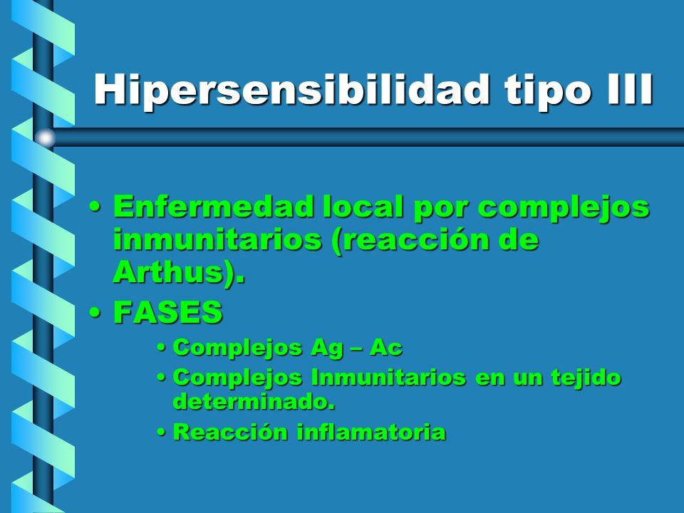 Hipersensibilidad tipo III Enfermedad local por complejos inmunitarios (reacción de Arthus).Enfermedad local por complejos inmunitarios (reacción de A