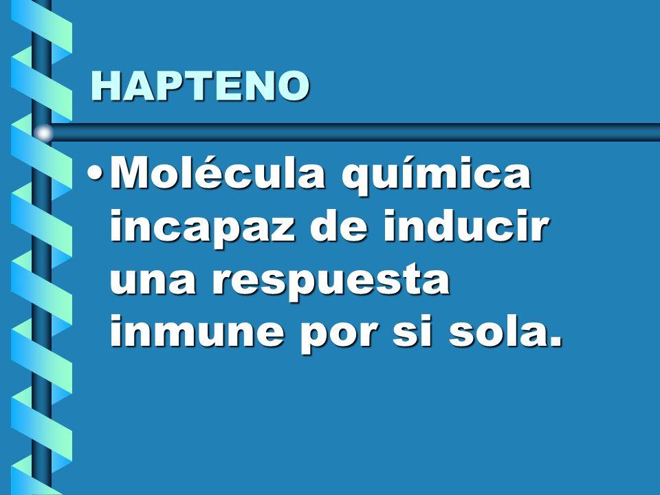 HAPTENO Molécula química incapaz de inducir una respuesta inmune por si sola.Molécula química incapaz de inducir una respuesta inmune por si sola.
