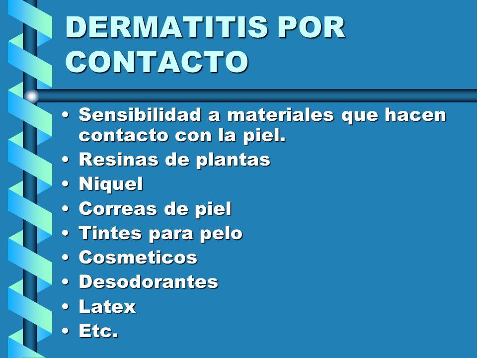DERMATITIS POR CONTACTO Sensibilidad a materiales que hacen contacto con la piel.Sensibilidad a materiales que hacen contacto con la piel. Resinas de