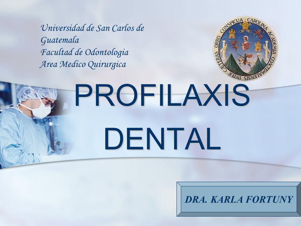 PROFILAXIS DENTAL Universidad de San Carlos de Guatemala Facultad de Odontologia Area Medico Quirurgica DRA. KARLA FORTUNY