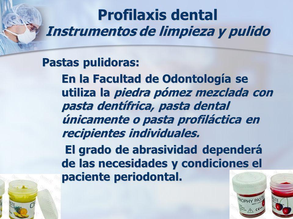 Profilaxis dental Instrumentos de limpieza y pulido Pastas pulidoras: En la Facultad de Odontología se utiliza la piedra pómez mezclada con pasta dent
