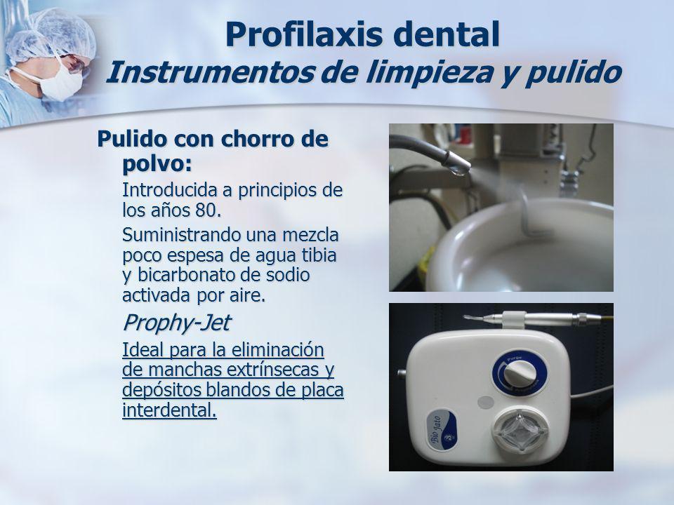 Profilaxis dental Instrumentos de limpieza y pulido Pulido con chorro de polvo: Introducida a principios de los años 80. Suministrando una mezcla poco