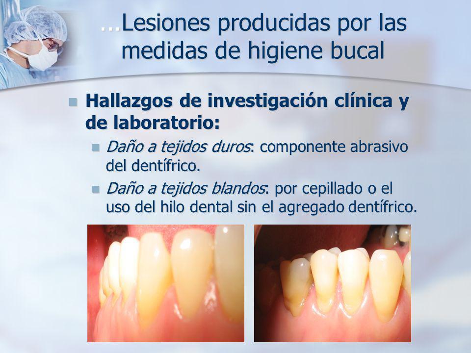 ...Lesiones producidas por las medidas de higiene bucal Hallazgos de investigación clínica y de laboratorio: Hallazgos de investigación clínica y de l
