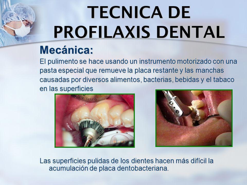 TECNICA DE PROFILAXIS DENTAL Mecánica: El pulimento se hace usando un instrumento motorizado con una pasta especial que remueve la placa restante y la